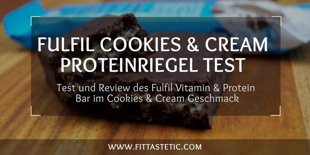 Fulfil Cookies & Cream Proteinriegel Test & Review